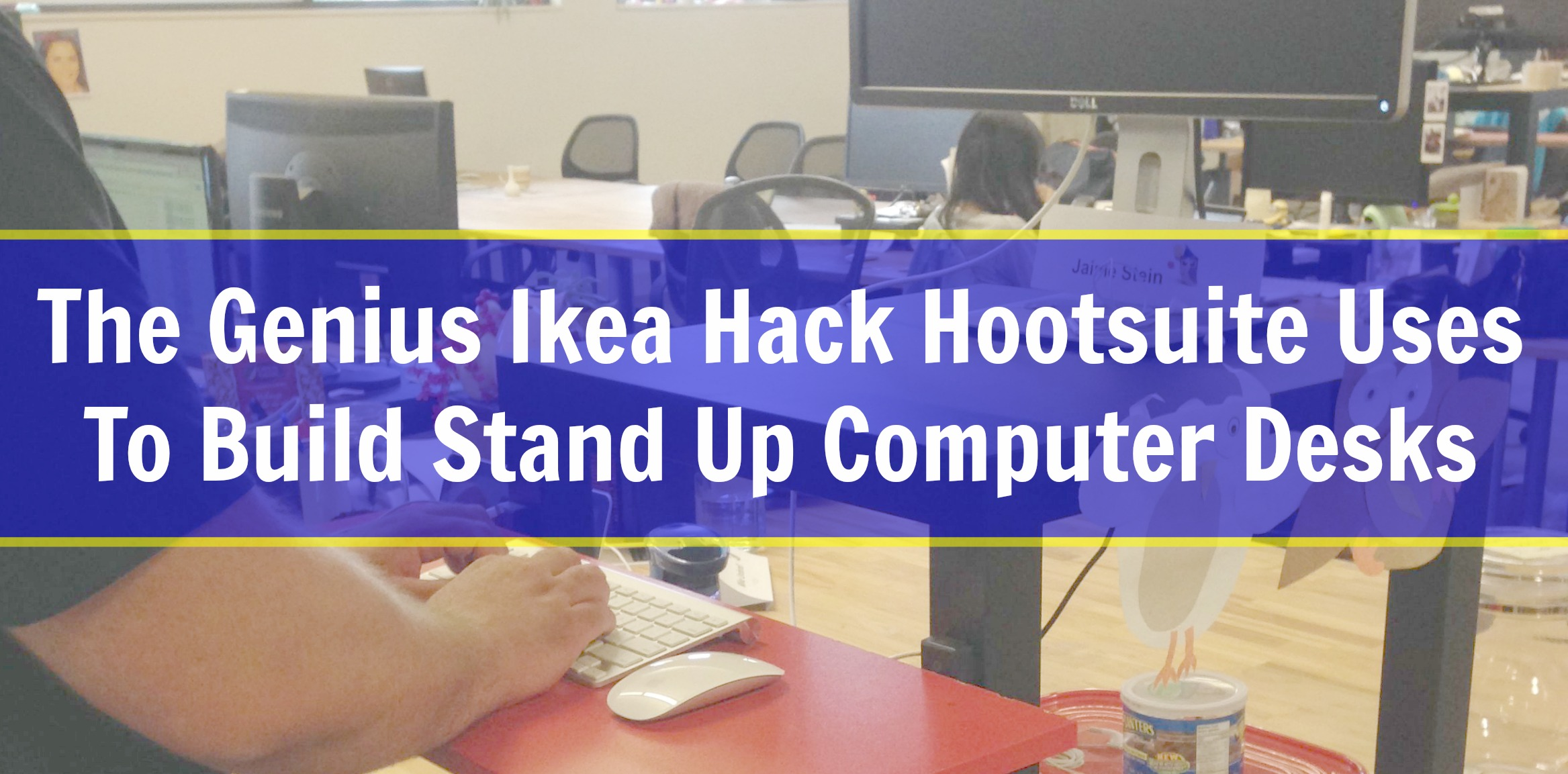 The Genius Ikea Hack Hootsuite Uses to Build a Stand Up Computer Desk